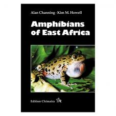 Chimaira - Amphibians of East Africa (Author Alan Channing and Kim M Howell)